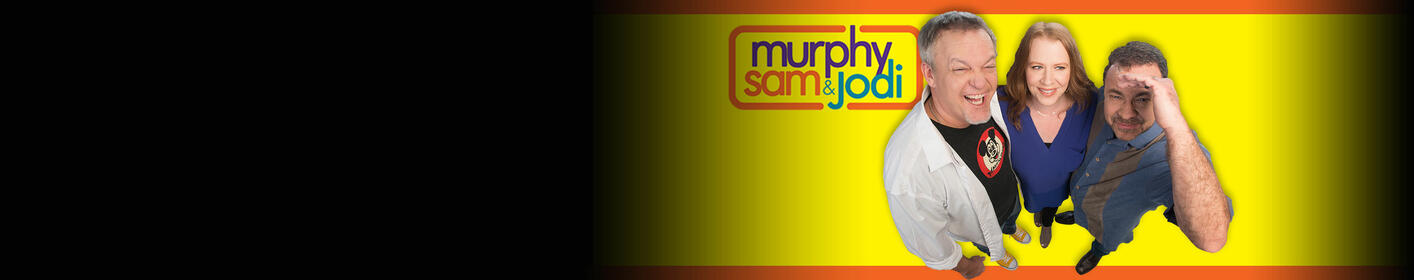 Murphy Sam and Jodi Weekdays 5-9AM