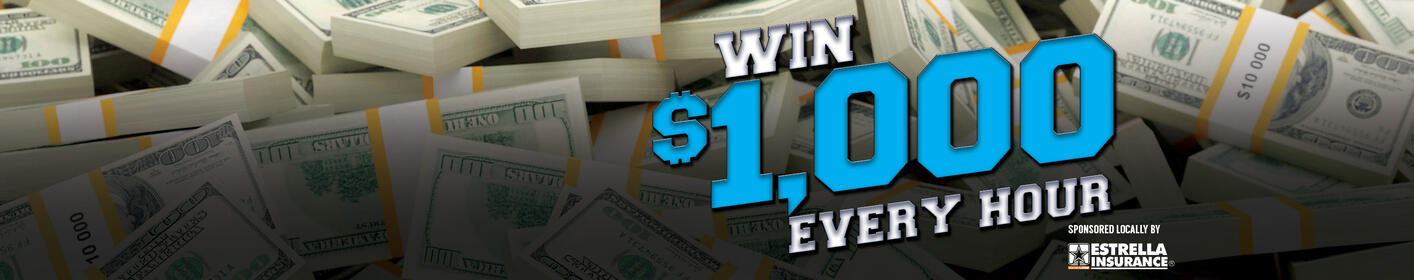 Listen Live For Your Shot at $1,000 Every Hour Weekdays 6a-9p!