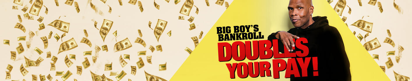 BIG BOY WANTS TO DOUBLE YOUR PAY!