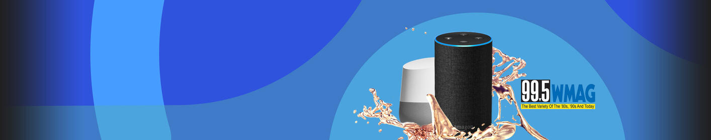Listen to 99.5 WMAG on Amazon Alexa and Google Home