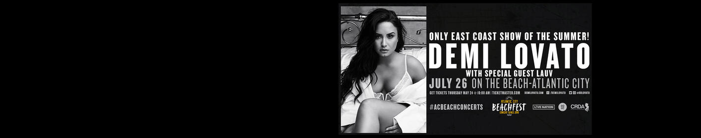 DEMI LOVATO – AC Beachfest Show - July 26! Ticket Info