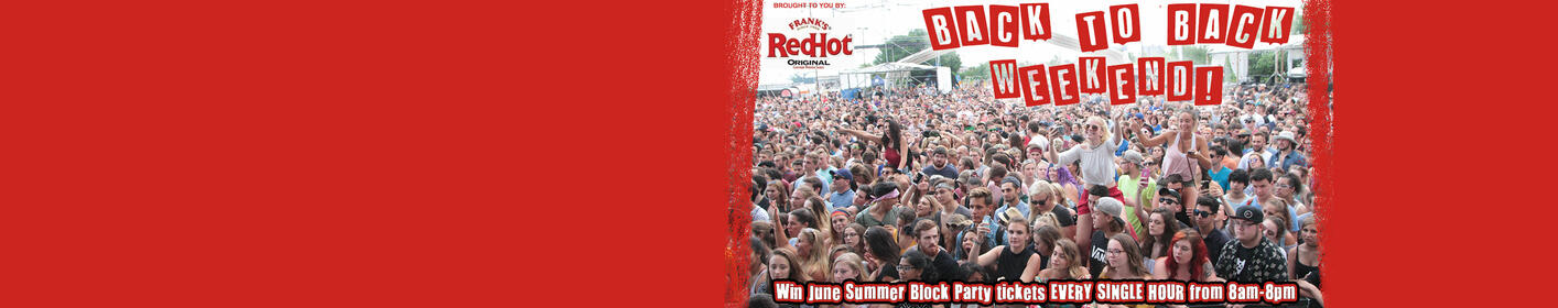 Back-To-Back Weekend! Listen for the Keywords to win Summer Block Party tickets every hour between 8a-8p!