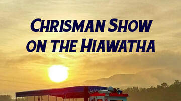 CHRISMAN MORNING SHOW - Chrisman Show on the Hiawatha!