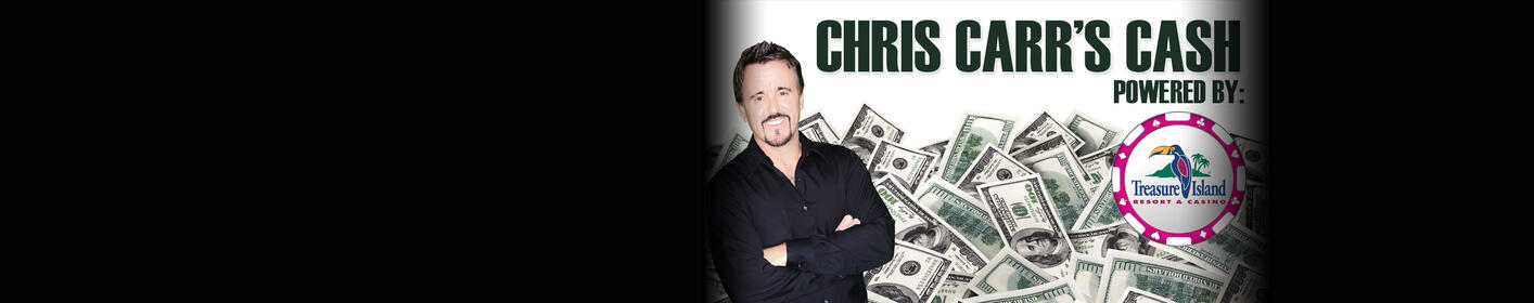 Listen for your shot to win Chris Carr's Cash powered by Treasure Island Resort & Casino!