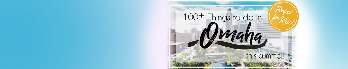 "Click here to download a list of ""100 Things To Do In Omaha"" this summer!"