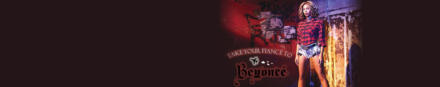 Take your Fiance to Beyonce