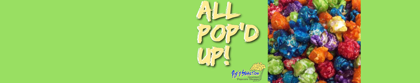 All Pop'd Up! Brought to you by POP'D Sensations!