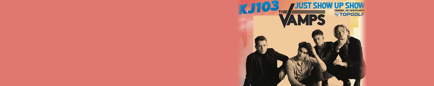 KJ103's 'Just Show Up' Show with the Vamps! Thursday, July 26th, at Topgolf