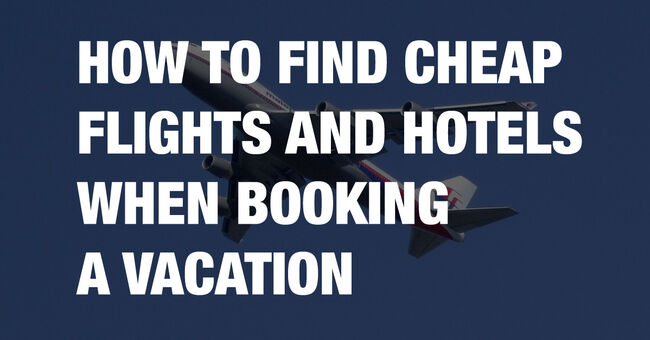 How to find cheap flights and hotels when booking a vacation