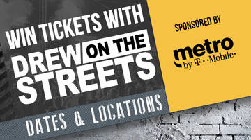 - Join Drew on the Streets at Metro by T-Mobile