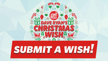 Dave Ryan's Christmas Wish - Submit A Christmas Wish 2018