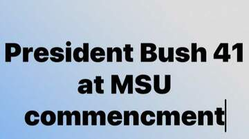 None - President Bush,  1989,  MSU Comencment