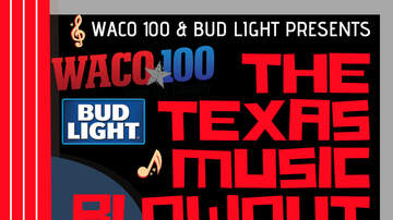 None - WACO 100 & Bud Light Presents The Texas Music Blowout