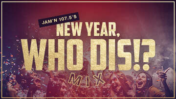 JAM'N 107.5 Mixers - Ring In The New Year With JAM'N 107.5's 'New Year, Who Dis!?' Mix!