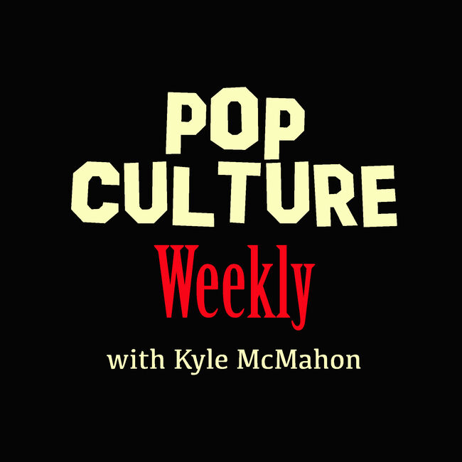 Podcast: Pop Culture Weekly with Kyle McMahon
