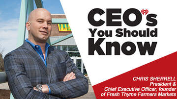 CEO's You Should Know - Chris Sherrell, President and CEO, founder Fresh Thyme Farmers Markets