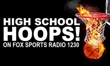 What's New On Fox Sports Radio 1230 - High School Hoops On Fox Sports Radio 1230