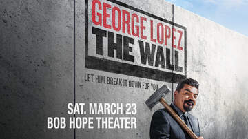 None - George Lopez Is Bringing The Wall Comedy Tour To Bob Hope Theater!