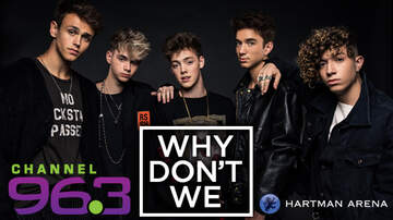 None - Channel 963 Presents Why Don't We at Hartman Arena!