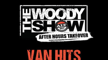 The Woody Show - The Woody Show After Hours Takeover Van Hit