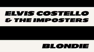 None - Elvis Costello & The Imposters and Blondie