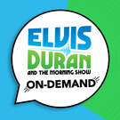 Elvis Duran and the Morning Show ON DEMAND . ' - ' . iHeartRadio