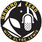 Ground Zero With Clyde Lewis . ' - ' . Clyde Lewis