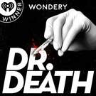 Dr. Death . ' - ' . Wondery