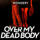 Over My Dead Body . ' - ' . Wondery