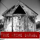 True Crime Garage . ' - ' . TRUE CRIME GARAGE