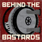 Behind the Bastards . ' - ' . iHeartRadio