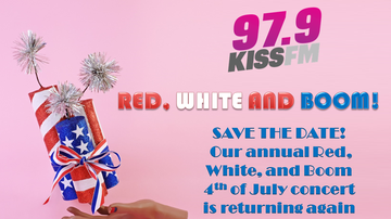 None - 97.9 KISS FM'S RED, WHITE AND BOOM 4TH OF JULY CONCERT!
