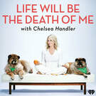 Life Will Be the Death of Me with Chelsea Handler . ' - ' . iHeartMedia