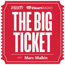 The Big Ticket with Marc Malkin . ' - ' . Variety