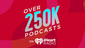 Trending - iHeartRadio Now Offers Over 250,000 Podcasts