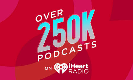 Entertainment News - iHeartRadio Now Offers Over 250,000 Podcasts