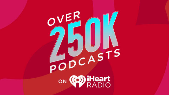 iHeartRadio Becomes No. 1 In Podcast Discovery With More Than 250,000 Shows