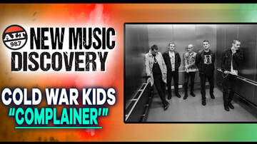 """New Music Discovery - ALT 98.7 New Music Discovery: Cold War Kids """"Complainer"""""""