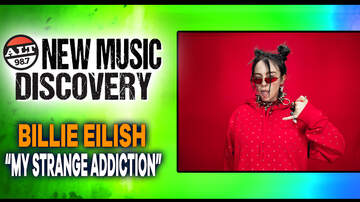 "New Music Discovery - ALT 98.7 New Music Discovery: Billie Eilish ""My Strange Addiction"""