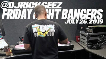 Rick Geez - FRIDAY NIGHT BANGERS 7-26-19