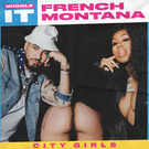 Wiggle It feat. City Girls . ' - ' . French Montana