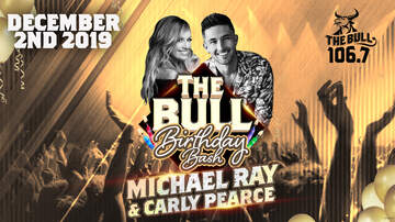 106.7 Bull Bash - The 2nd Annual Bull Birthday Bash Featuring Michael Ray & Carly Pearce