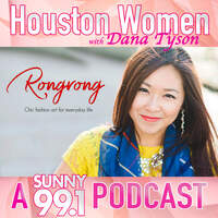 Podcast: Houston Women with Dana Tyson & Rongrong DeVoe
