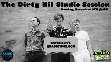 Radio 104.5 Studio Sessions - The Dirty Nil Studio Session - Monday, December 9th @ 4pm