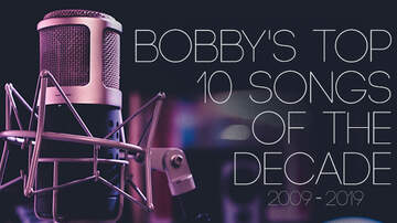 Bobby Bones - Bobby Chooses His Picks For Top 10 Songs Of The Decade