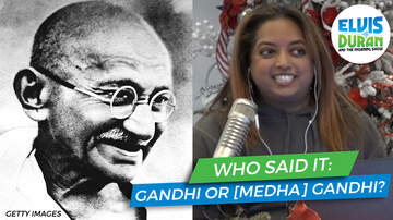 Elvis Duran - Who Said It: Gandhi Or [Medha] Gandhi?