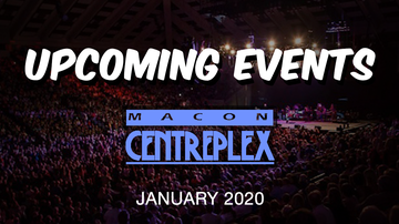 Middle Georgia News - Upcoming Events At The Macon Centreplex - January 2020