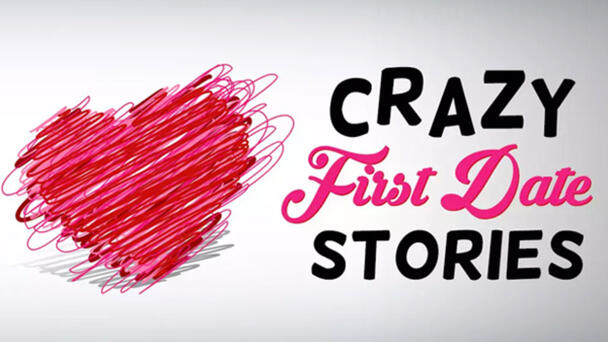 Tell Us Your Crazy First Dates Story