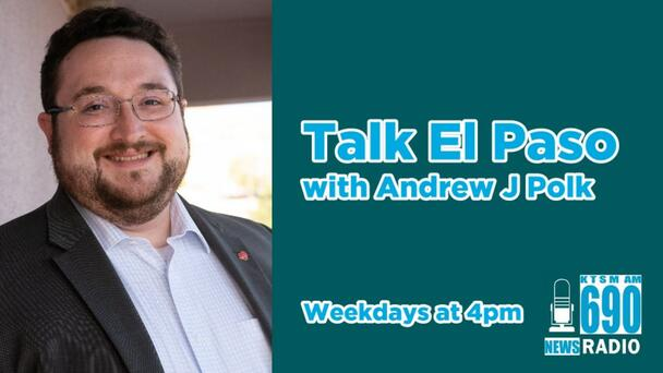 The issues that affect you here in the Borderland, Talk El Paso with Andrew J. Polk.