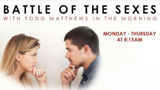 Battle of the Sexes with Todd Matthews in the Morning